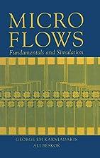Micro Flows by G. E. Karniadakis
