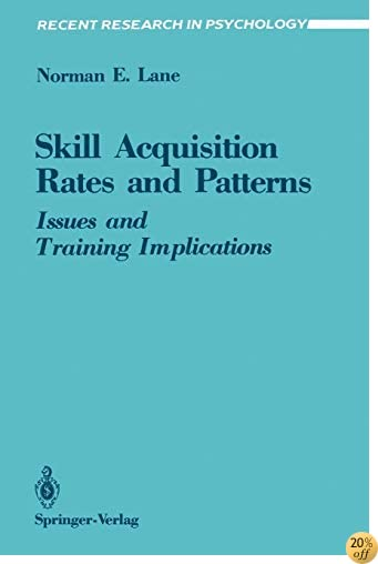 Skill Acquisition Rates and Patterns: Issues and Training Implications (Recent Research in Psychology)