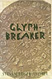 Fischer, Steven R.: Glyphbreaker : A Decipherer&#39;s Story