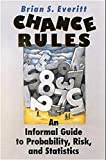 Everitt, Brian S.: Chance Rules: An Informal Guide to Probability, Risk, and Statistics