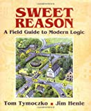 Henle, Jim M.: Sweet Reason: A Field Guide to Modern Logic