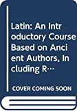 Wheelock, Frederick M.: Latin: An Introductory Course Based on Ancient Authors, Including Readings