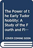 Bernard, G. W.: The Power of the Early Tudor Nobility : A Study of the Fourth and Fifth Earls of Shrewsbury