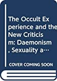 Bloom, Clive: The Occult Experience and the New Criticism: Daemonism, Sexuality and the Hidden Literature