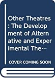 Davies, Andrew: Other Theatres: The Development of Alternative and Experimental Theatre in Britain