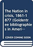 Donald, David Herbert: The Nation in crisis, 1861-1877 (Goldentree bibliographies in American history)