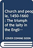 Cross, Claire: Church and People, 1450-1660: The Triumph of the Laity in the English Church