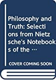 Nietzsche, Friedrich Wilhelm: Philosophy and Truth: Selections from Nietzsche's Notebooks of the Early 1870s