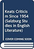 Hogg, James: Keats Criticism Since 1954 (Salzburg Studies in English Literature)