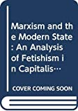 Wells, David: Marxism and the Modern State: An Analysis of Fetishism in Capitalist Society (Marxist Theory and Contemporary Capitalism, No 29)