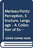 Sallis, John: Merleau-Ponty, Perception, Structure, Language: A Collection of Essays