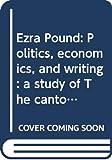 Nicholls, Peter: Ezra Pound: Politics, economics, and writing : a study of The cantos