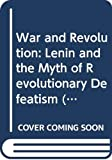 Draper, Hal: War and Revolution: Lenin and the Myth of Revolutionary Defeatism (Revolutionary Studies)
