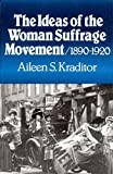 Kraditor, Aileen S.: The Ideas of the Woman Suffrage Movement, 1890-1920