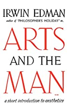 Arts and the Man by Irwin Edman