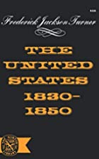 The United States, 1830-1850; the nation and…