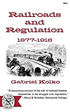 Railroads and regulation, 1877-1916 by…