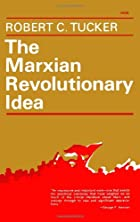 The Marxian Revolutionary Idea by Robert C.…