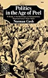 Gash, Norman: Politics in the Age of Peel: A Study in the Technique of Parliamentary Representation 1830-1850