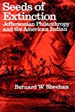 Sheehan, Bernard W.: Seeds of Extinction: Jeffersonian Philanthropy and the American Indian