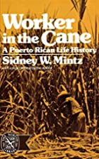 Worker in the Cane: A Puerto Rican Life…