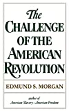 Edmund S. Morgan: The Challenge of the American Revolution