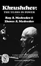 Khrushchev: The Years in Power by Roy…