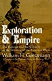 Goetzmann, William H.: Exploration and Empire: The Explorer and the Scientist in the Winning of the American West (The Norton library)