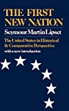Seymour Martin Lipset: The First New Nation: The United States in Historical and Comparative Perspective