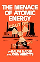 The menace of atomic energy by Ralph Nader