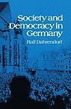 Dahrendorf, Ralf: Society and Democracy in Germany