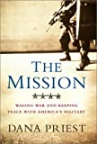 Dana Priest: The Mission: Waging War and Keeping Peace with America's Military