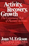Erikson, Joan M.: Activity, Recovery, Growth: The Communal Role of Planned Activities