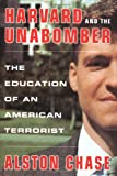 Chase, Alston: Harvard and the Unabomber: The Education of an American Terrorist
