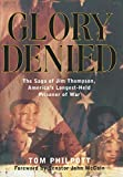 Philpott, Tom: Glory Denied : The Saga of Jim Thompson, America's Longest-Held Prisoner of War
