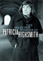 The selected stories of Patricia Highsmith…