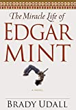 Udall, Brady: The Miracle Life of Edgar Mint: A Novel