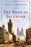 Sherwood, Frances: The Book of Splendor