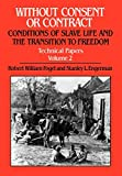 Fogel, Robert William: Without Consent or Contract Volume 2: The Rise and Fall of American Slavery, Technical Papers