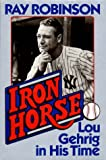 Robinson, Ray: Iron Horse: Lou Gehrig in His Time