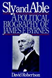 Robertson, David: Sly and Able: A Political Biography of James F. Byrnes