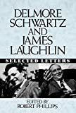 Delmore Schwartz: Delmore Schwartz and James Laughlin: Selected Letters