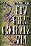 Alexander, Bevin: How Great Generals Win