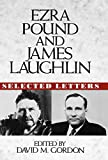 Ezra Pound: Ezra Pound and James Laughlin Selected Letters