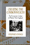 Innes, Stephen: Creating the Commonwealth: The Economic Culture of Puritan New England