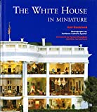 Gail Buckland: The White House in Miniature: Based on the White House Replica by John, Jan, and the Zweifel Family