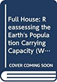 Brown, Lester R.: Full House: Reassessing the Earth's Population Carrying Capacity (Worldwatch Environmental Alert Series)