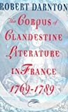 Darnton, Robert: Corpus of Clandestine Literature in France, 1769-1789