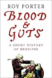 Porter, Roy: Blood and Guts: A Short History of Medicine