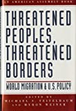 Teitelbaum, Michael S.: Threatened Peoples, Threatened Borders: World Migration and U. S. Policy